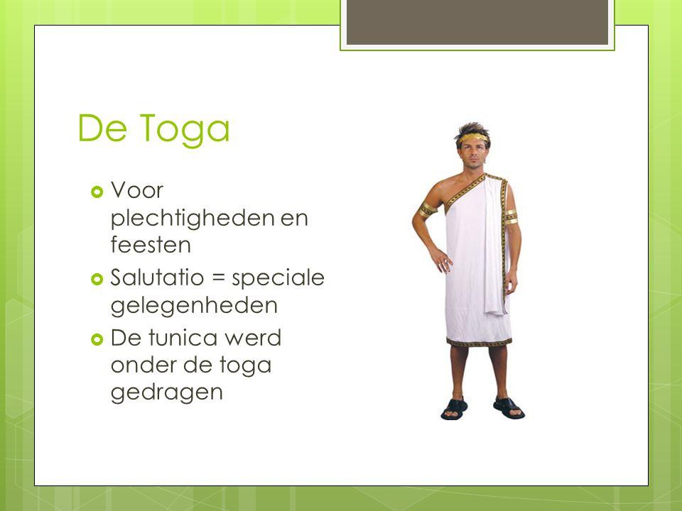 De Toga  Voor plechtigheden en feesten  Salutatio = speciale gelegenheden  De tunica werd onder de toga gedragen