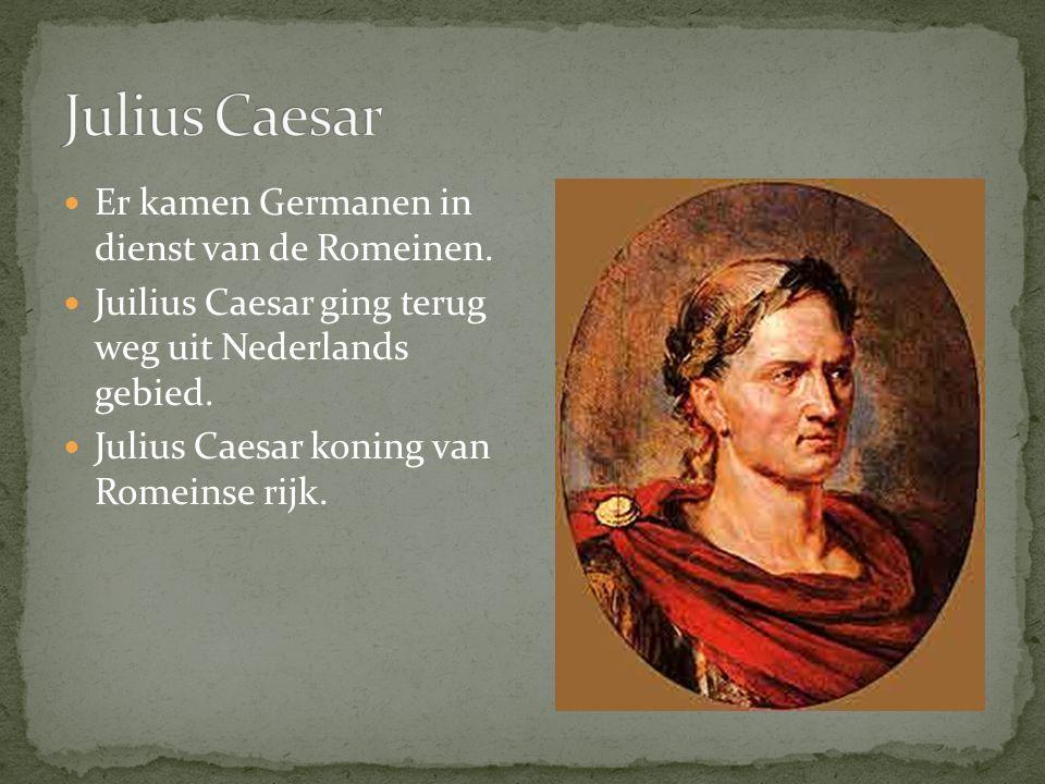 Er kamen Germanen in dienst van de Romeinen.Juilius Caesar ging terug weg uit Nederlands gebied.