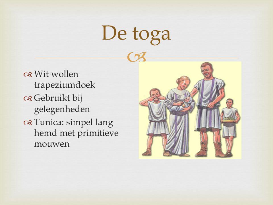  De toga  Wit wollen trapeziumdoek  Gebruikt bij gelegenheden  Tunica: simpel lang hemd met primitieve mouwen