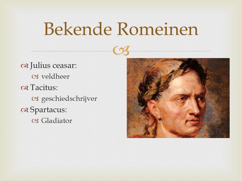  Bekende Romeinen  Julius ceasar:  veldheer  Tacitus:  geschiedschrijver  Spartacus:  Gladiator