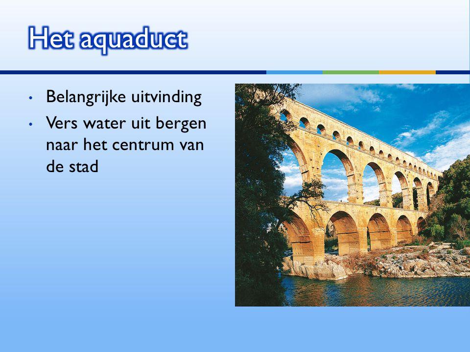Belangrijke uitvinding Vers water uit bergen naar het centrum van de stad