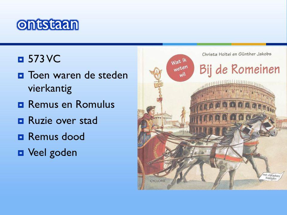  573 VC  Toen waren de steden vierkantig  Remus en Romulus  Ruzie over stad  Remus dood  Veel goden