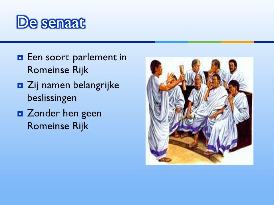  Een soort parlement in Romeinse Rijk  Zij namen belangrijke beslissingen  Zonder hen geen Romeinse Rijk
