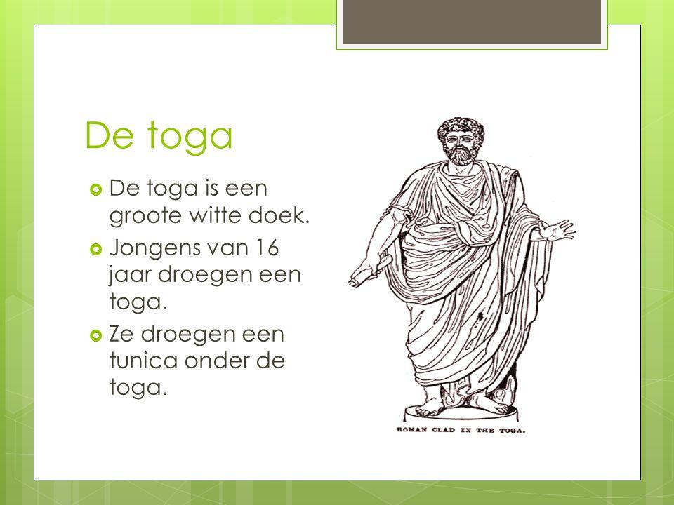 De toga  De toga is een groote witte doek. Jongens van 16 jaar droegen een toga.