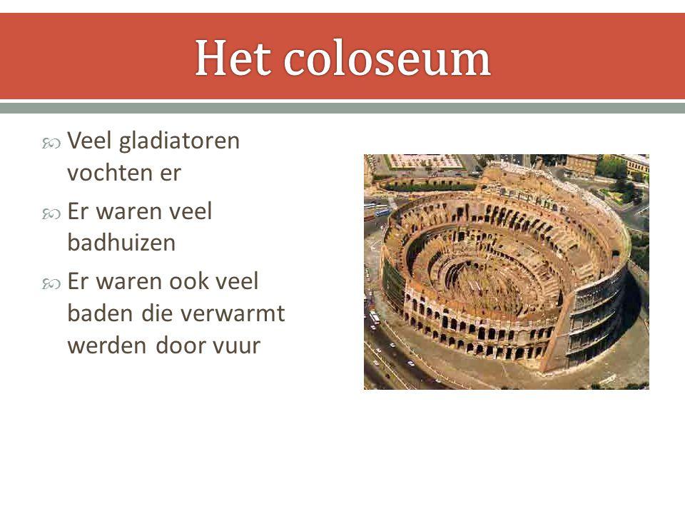  Veel gladiatoren vochten er  Er waren veel badhuizen  Er waren ook veel baden die verwarmt werden door vuur