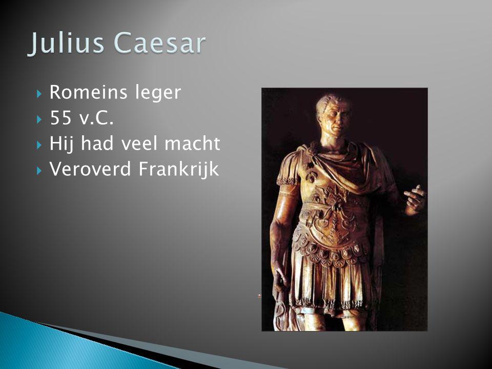  Romeins leger  55 v.C.  Hij had veel macht  Veroverd Frankrijk