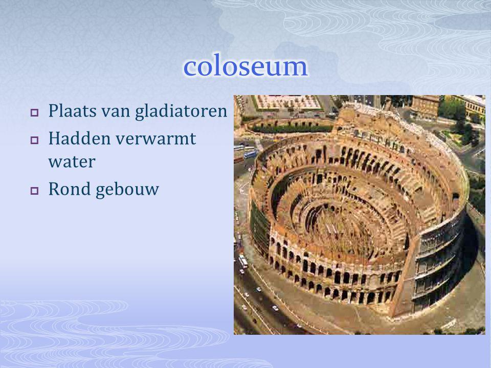  Plaats van gladiatoren  Hadden verwarmt water  Rond gebouw