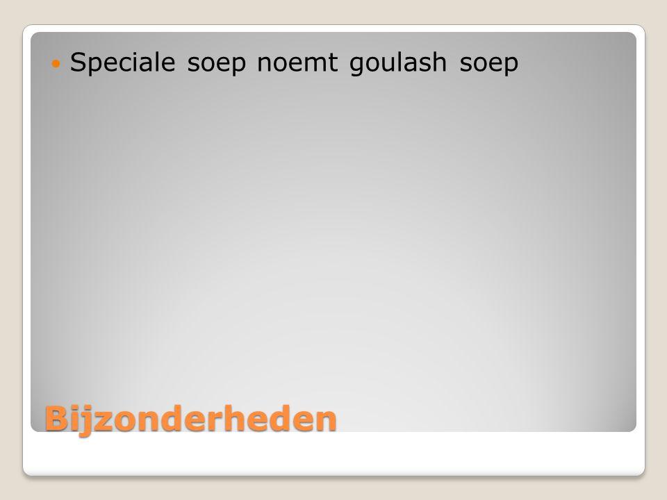 Bijzonderheden Speciale soep noemt goulash soep