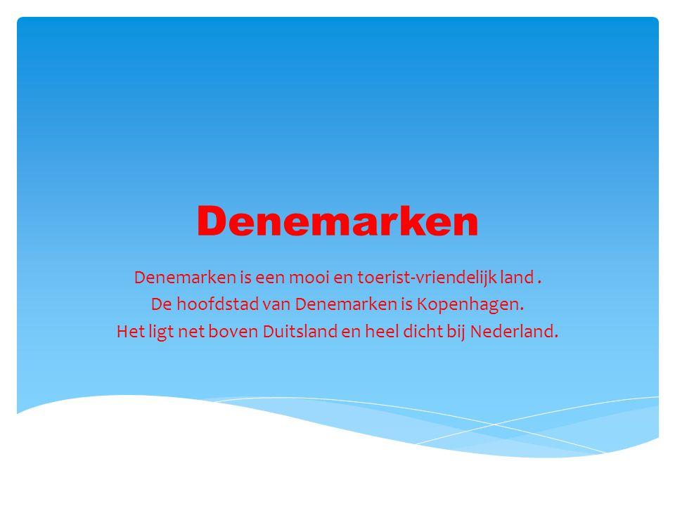 Denemarken Denemarken is een mooi en toerist-vriendelijk land. De hoofdstad van Denemarken is Kopenhagen. Het ligt net boven Duitsland en heel dicht b