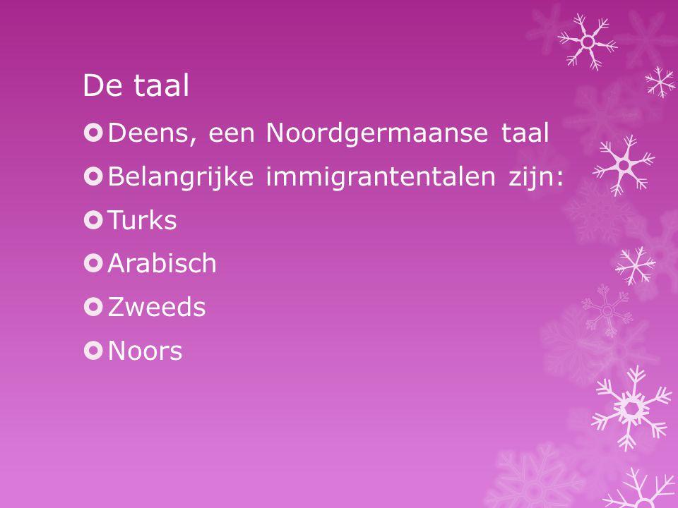 De taal  Deens, een Noordgermaanse taal  Belangrijke immigrantentalen zijn:  Turks  Arabisch  Zweeds  Noors