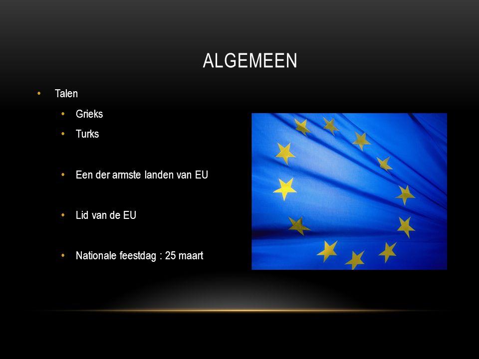 Talen Grieks Turks Een der armste landen van EU Lid van de EU Nationale feestdag : 25 maart ALGEMEEN