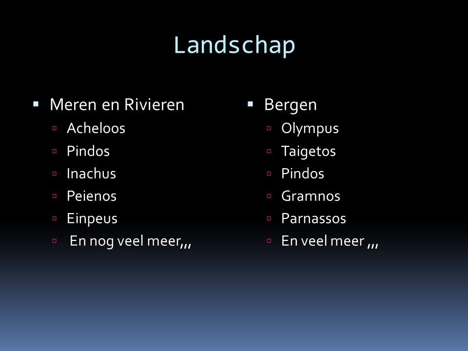 Landschap  Meren en Rivieren  Acheloos  Pindos  Inachus  Peienos  Einpeus  En nog veel meer,,,  Bergen  Olympus  Taigetos  Pindos  Gramnos  Parnassos  En veel meer,,,