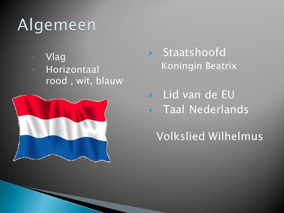 ◦ Vlag ◦ Horizontaal rood, wit, blauw  Staatshoofd Koningin Beatrix  Lid van de EU  Taal Nederlands Volkslied Wilhelmus