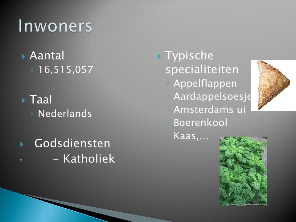  Aantal ◦ 16,515,057  Taal ◦ Nederlands  Godsdiensten - Katholiek  Typische specialiteiten ◦ Appelflappen ◦ Aardappelsoesje ◦ Amsterdams ui ◦ Boerenkool ◦ Kaas,…