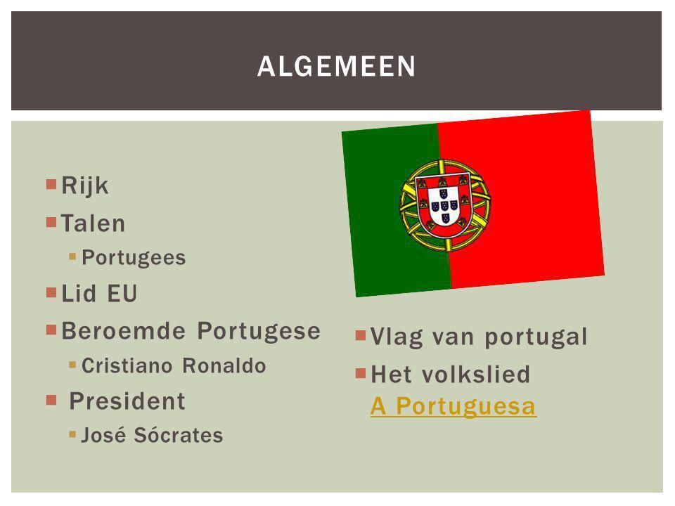  Rijk  Talen  Portugees  Lid EU  Beroemde Portugese  Cristiano Ronaldo  President  José Sócrates   Vlag van portugal  Het volkslied A Portuguesa A Portuguesa ALGEMEEN
