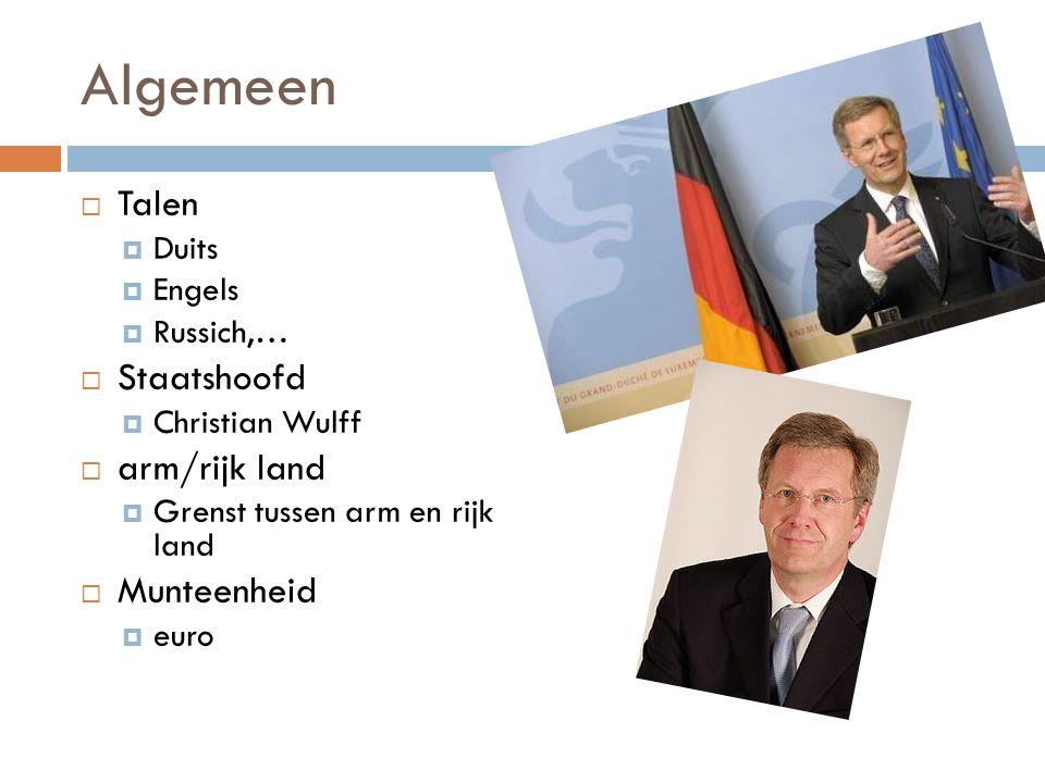 Algemeen  Talen  Duits  Engels  Russich,…  Staatshoofd  Christian Wulff  arm/rijk land  Grenst tussen arm en rijk land  Munteenheid  euro