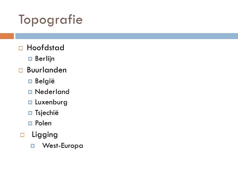 Topografie  Hoofdstad  Berlijn  Buurlanden  België  Nederland  Luxenburg  Tsjechië  Polen  Ligging  West-Europa
