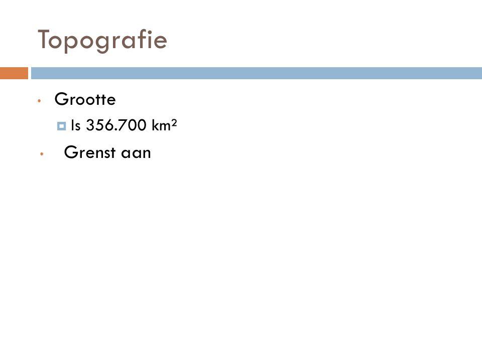 Topografie Grootte  Is 356.700 km² Grenst aan