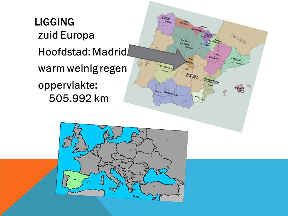 zuid Europa Hoofdstad: Madrid warm weinig regen oppervlakte: 505.992 km LIGGING