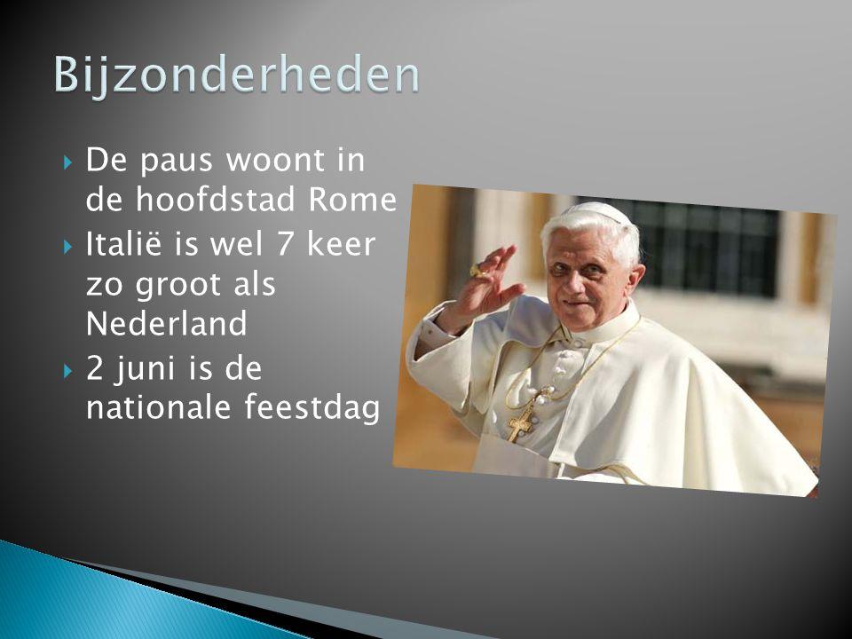  De paus woont in de hoofdstad Rome  Italië is wel 7 keer zo groot als Nederland  2 juni is de nationale feestdag
