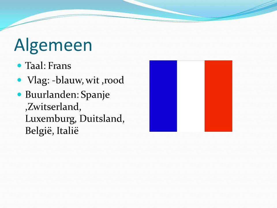 Algemeen Taal: Frans Vlag: -blauw, wit,rood Buurlanden: Spanje,Zwitserland, Luxemburg, Duitsland, België, Italië