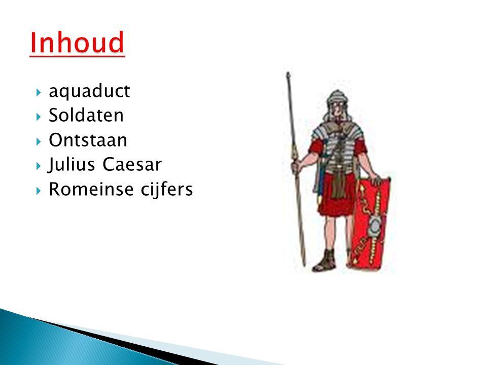  aquaduct  Soldaten  Ontstaan  Julius Caesar  Romeinse cijfers