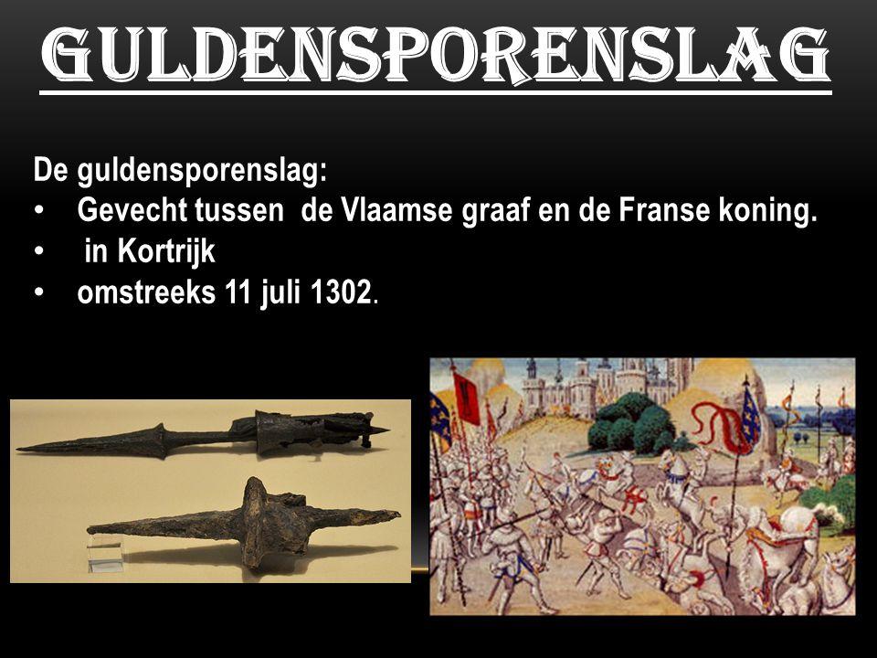 guldensporenslag De guldensporenslag: Gevecht tussen de Vlaamse graaf en de Franse koning. in Kortrijk omstreeks 11 juli 1302.