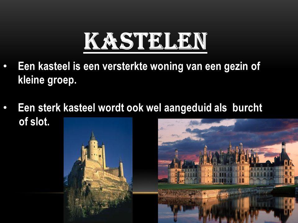 kastelen Een kasteel is een versterkte woning van een gezin of kleine groep. Een sterk kasteel wordt ook wel aangeduid als burcht of slot.