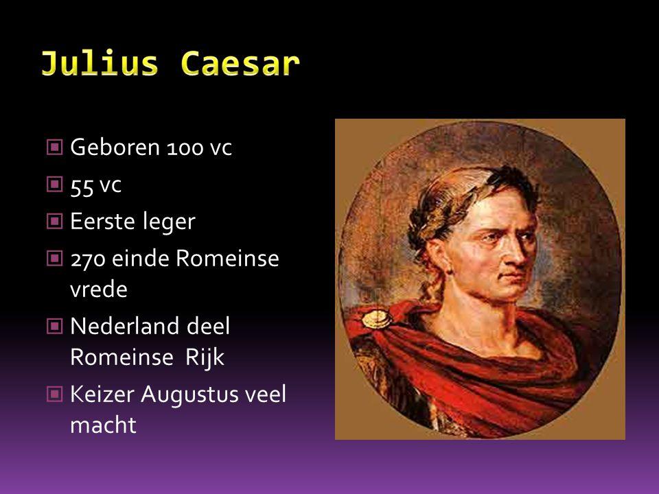 Geboren 100 vc 55 vc Eerste leger 270 einde Romeinse vrede Nederland deel Romeinse Rijk Keizer Augustus veel macht