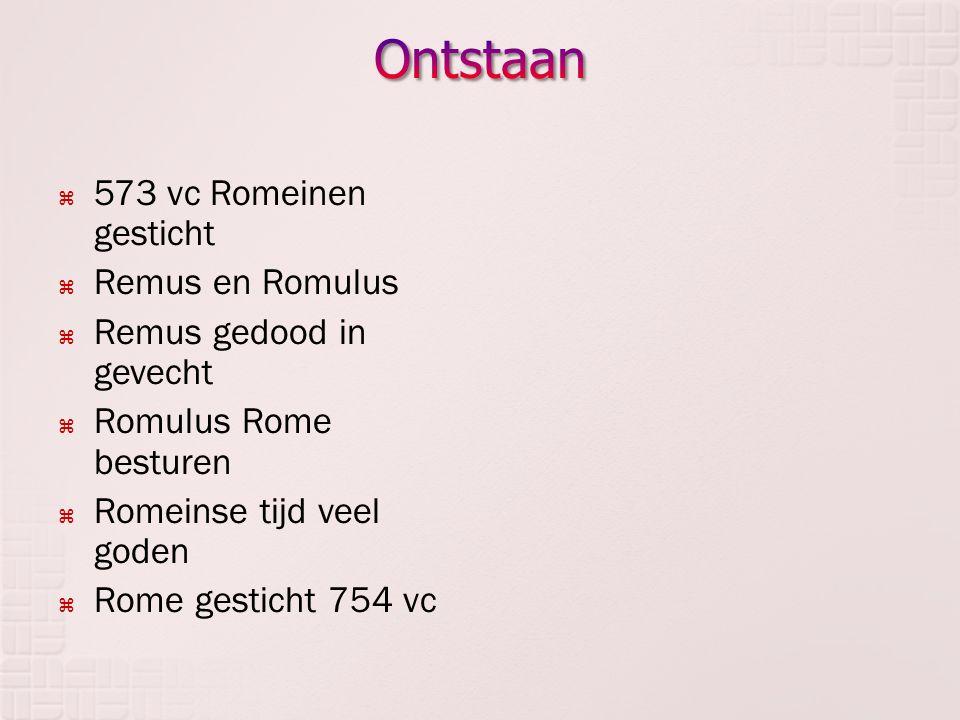  573 vc Romeinen gesticht  Remus en Romulus  Remus gedood in gevecht  Romulus Rome besturen  Romeinse tijd veel goden  Rome gesticht 754 vc