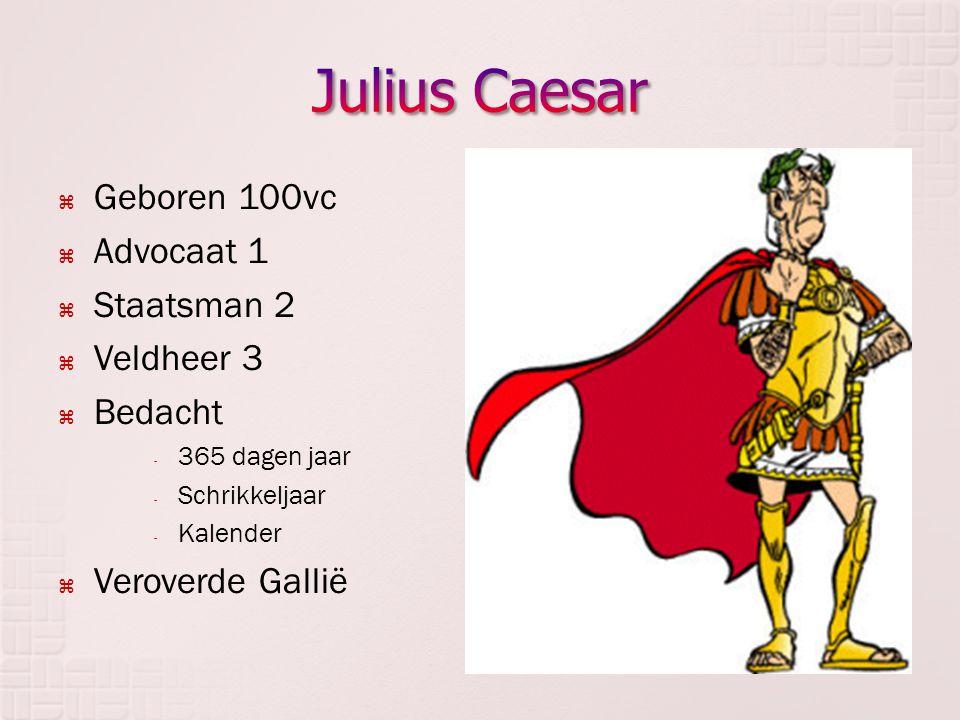  Geboren 100vc  Advocaat 1  Staatsman 2  Veldheer 3  Bedacht - 365 dagen jaar - Schrikkeljaar - Kalender  Veroverde Gallië