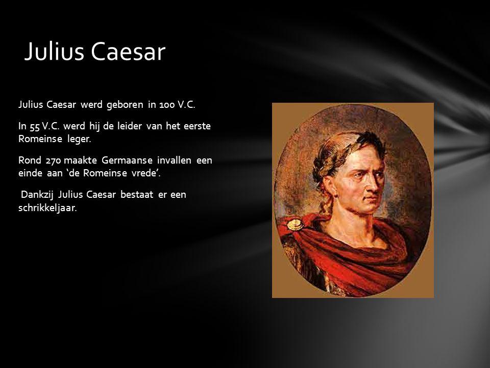 Julius Caesar werd geboren in 100 V.C. In 55 V.C. werd hij de leider van het eerste Romeinse leger. Rond 270 maakte Germaanse invallen een einde aan '