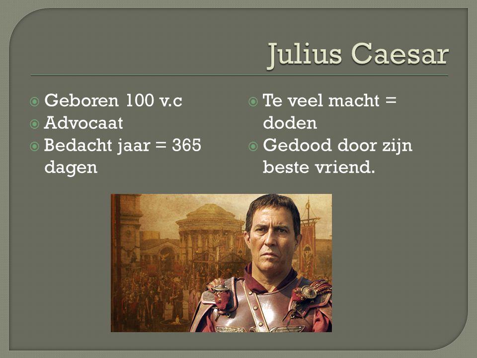  Geboren 100 v.c  Advocaat  Bedacht jaar = 365 dagen  Te veel macht = doden  Gedood door zijn beste vriend.