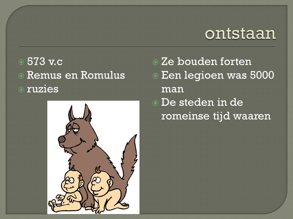  573 v.c  Remus en Romulus  ruzies  Ze bouden forten  Een legioen was 5000 man  De steden in de romeinse tijd waaren
