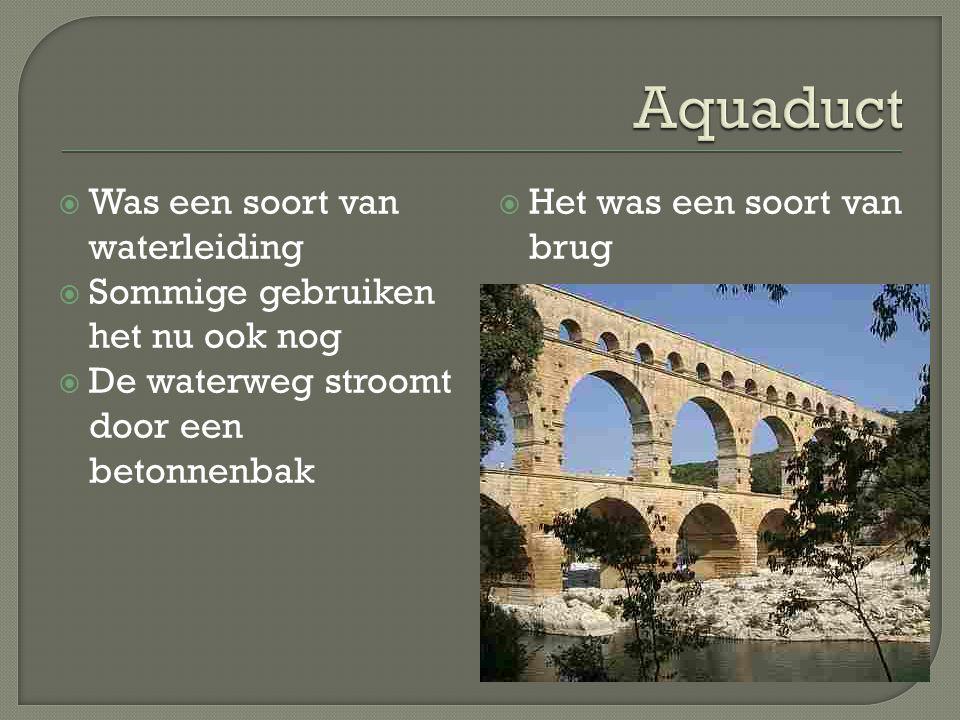  Was een soort van waterleiding  Sommige gebruiken het nu ook nog  De waterweg stroomt door een betonnenbak  Het was een soort van brug