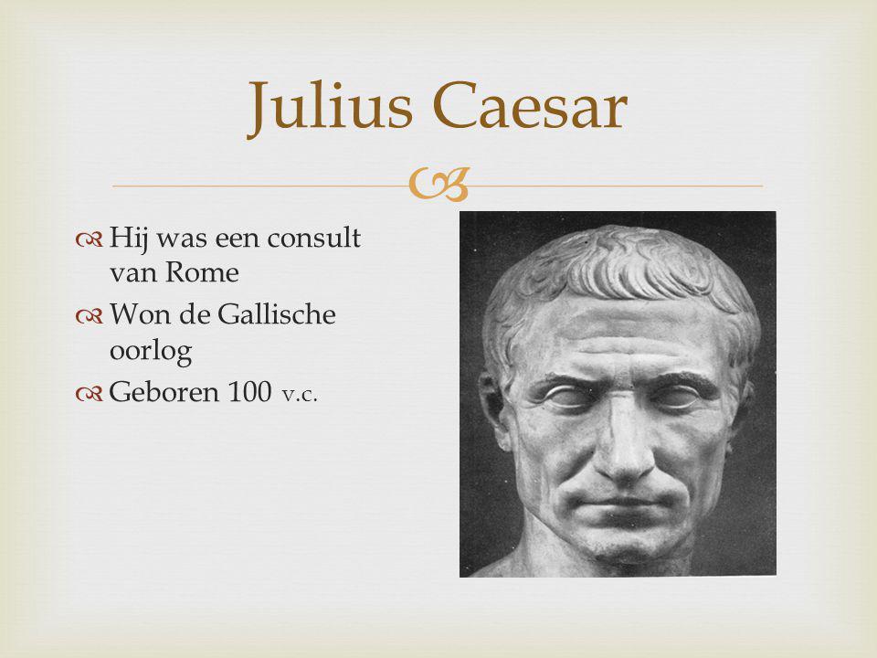  Julius Caesar  Hij was een consult van Rome  Won de Gallische oorlog  Geboren 100 v.c.