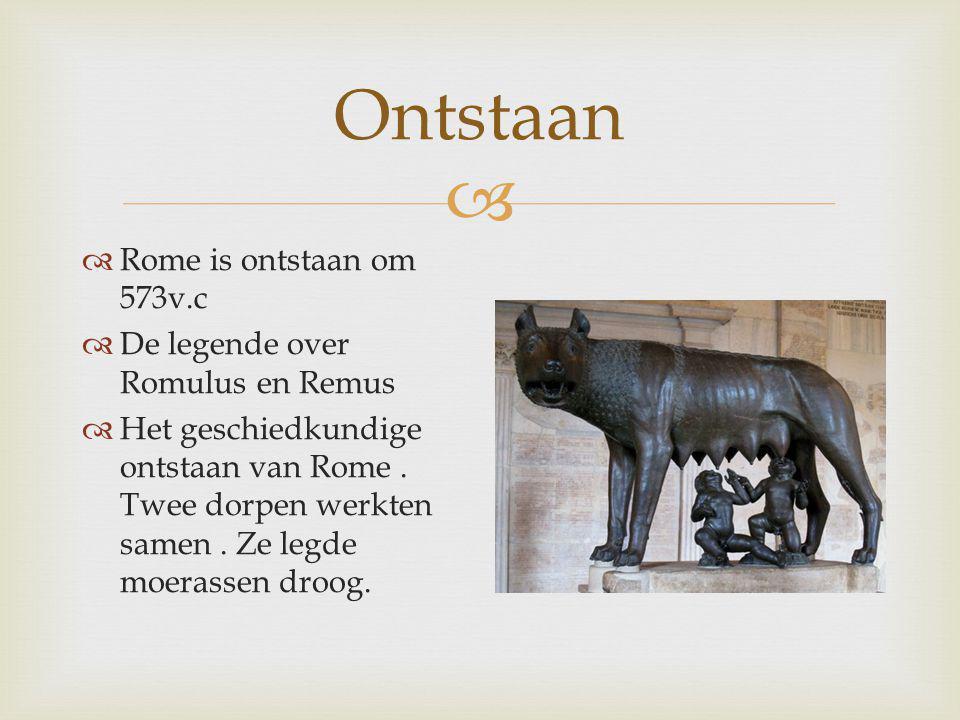  Ontstaan  Rome is ontstaan om 573v.c  De legende over Romulus en Remus  Het geschiedkundige ontstaan van Rome. Twee dorpen werkten samen. Ze legd