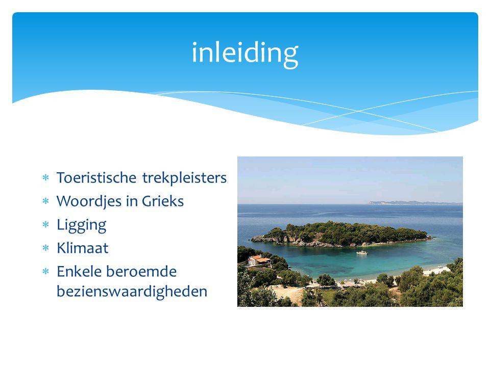 inleiding  Toeristische trekpleisters  Woordjes in Grieks  Ligging  Klimaat  Enkele beroemde bezienswaardigheden