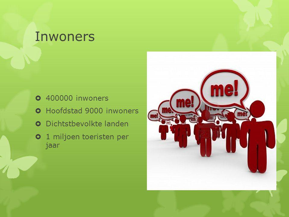 Inwoners  400000 inwoners  Hoofdstad 9000 inwoners  Dichtstbevolkte landen  1 miljoen toeristen per jaar