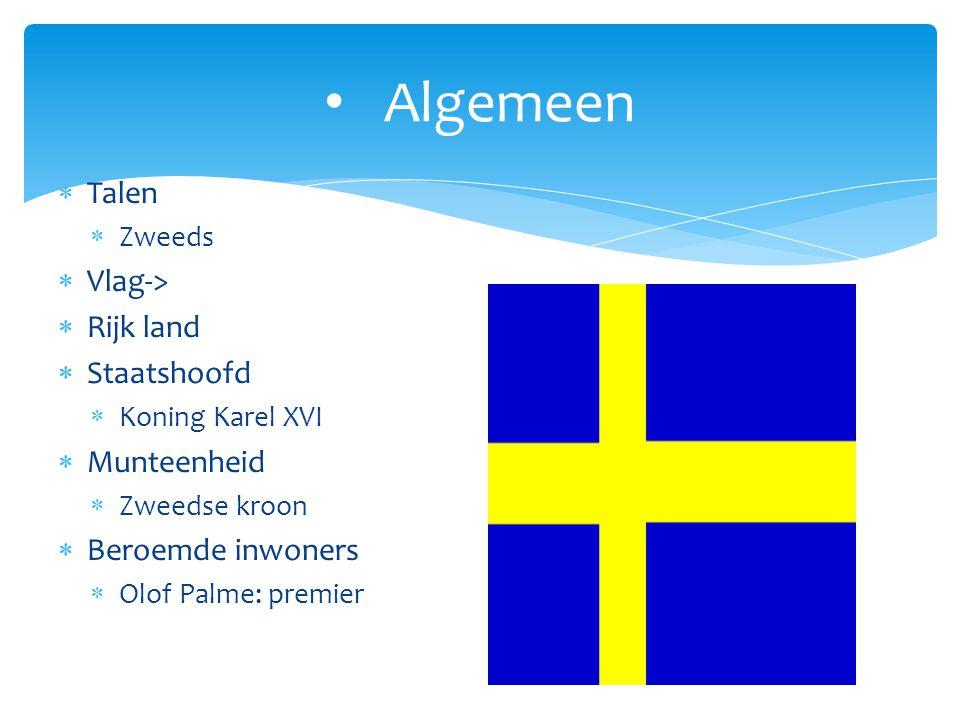 Algemeen  Talen  Zweeds  Vlag->  Rijk land  Staatshoofd  Koning Karel XVI  Munteenheid  Zweedse kroon  Beroemde inwoners  Olof Palme: premie