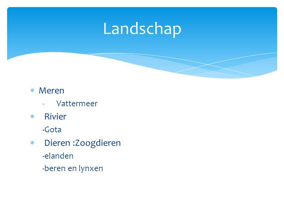  Meren -Vattermeer  Rivier -Gota  Dieren :Zoogdieren -elanden -beren en lynxen Landschap
