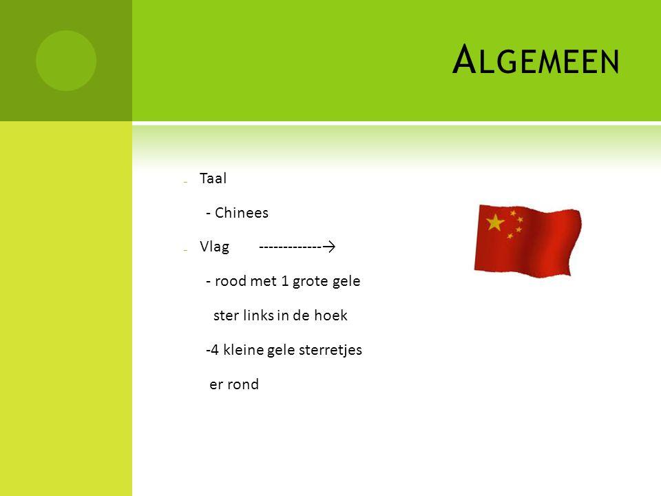 A LGEMEEN ₋ Taal - Chinees ₋ Vlag -------------→ - rood met 1 grote gele ster links in de hoek -4 kleine gele sterretjes er rond