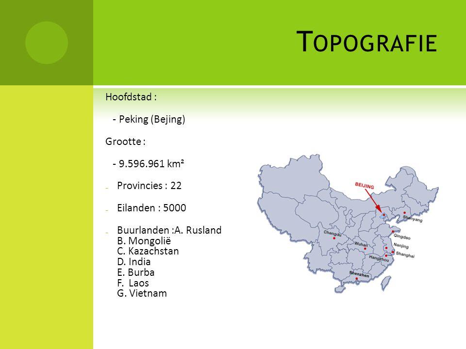 T OPOGRAFIE Hoofdstad : - Peking (Bejing) Grootte : - 9.596.961 km² ₋ Provincies : 22 ₋ Eilanden : 5000 ₋ Buurlanden :A. Rusland B. Mongolië C. Kazach