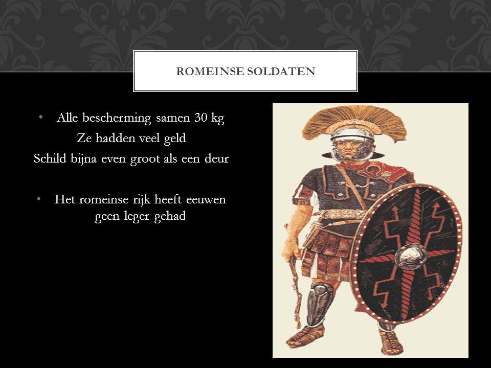 Alle bescherming samen 30 kg Ze hadden veel geld Schild bijna even groot als een deur Het romeinse rijk heeft eeuwen geen leger gehad ROMEINSE SOLDATEN