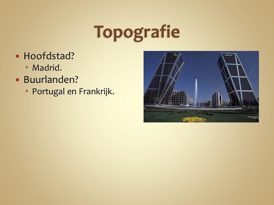 Hoofdstad  Madrid. Buurlanden  Portugal en Frankrijk.