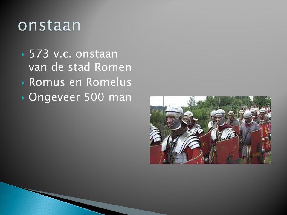  573 v.c. onstaan van de stad Romen  Romus en Romelus  Ongeveer 500 man