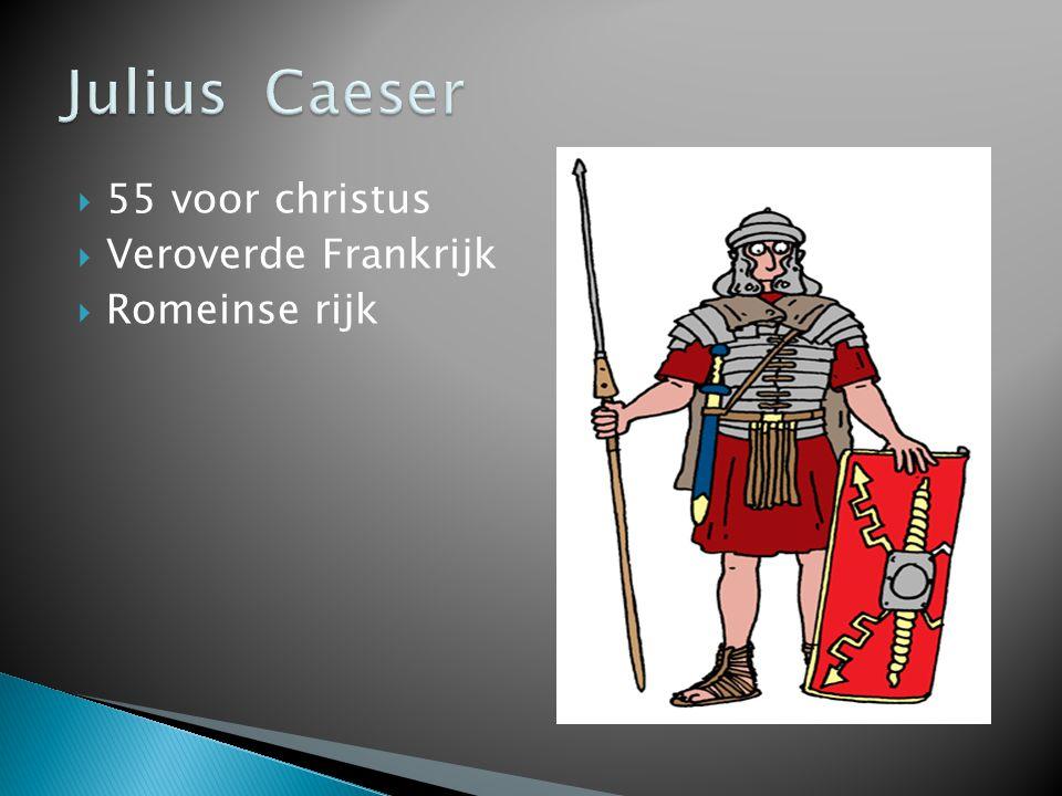  55 voor christus  Veroverde Frankrijk  Romeinse rijk