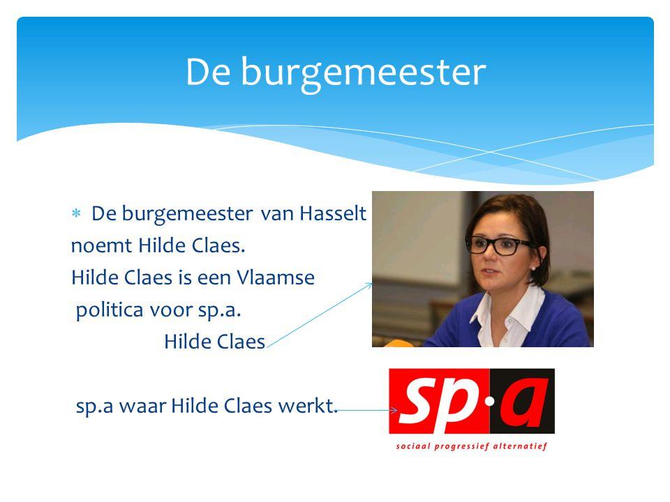  De burgemeester van Hasselt noemt Hilde Claes. Hilde Claes is een Vlaamse politica voor sp.a. Hilde Claes sp.a waar Hilde Claes werkt. De burgemeest