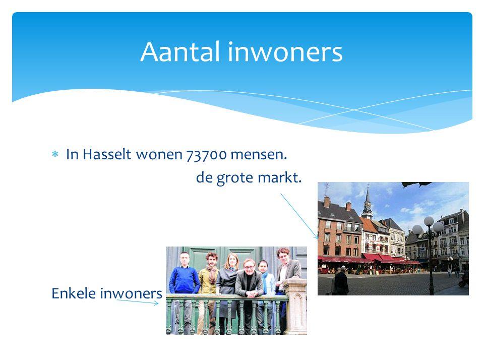  In Hasselt wonen 73700 mensen. de grote markt. Enkele inwoners Aantal inwoners