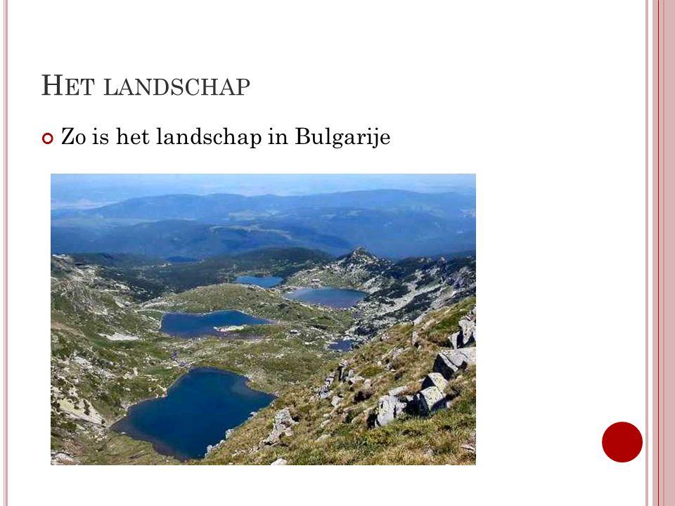 H ET LANDSCHAP Zo is het landschap in Bulgarije